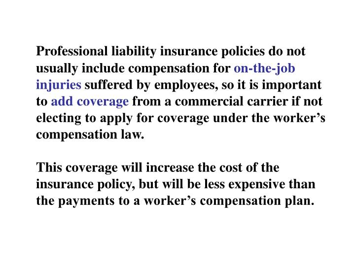 Professional liability insurance policies do not usually include compensation for