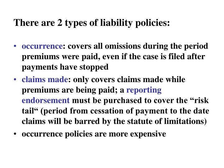 There are 2 types of liability policies:
