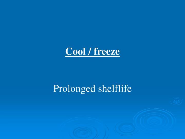 Cool / freeze