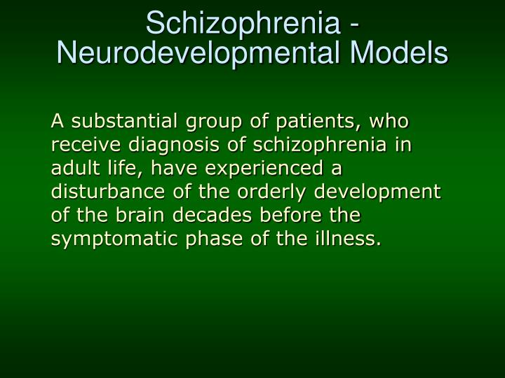 Schizophrenia - Neurodevelopmental Models