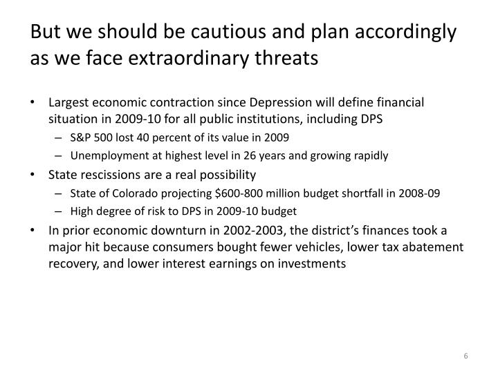 But we should be cautious and plan accordingly as we face extraordinary threats