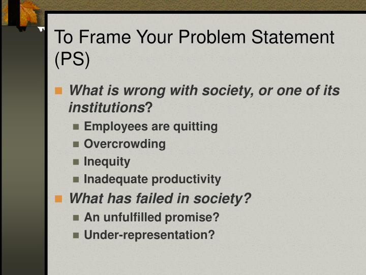 To Frame Your Problem Statement (PS)