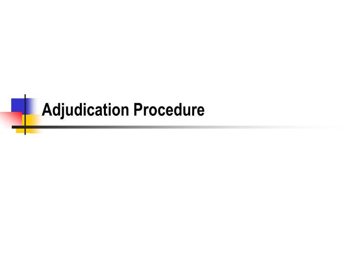 Adjudication Procedure
