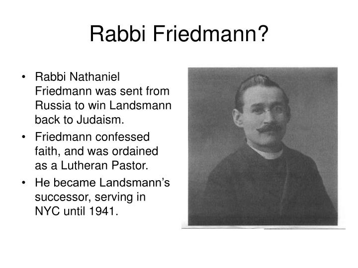 Rabbi Friedmann?