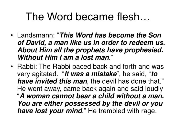 The Word became flesh…
