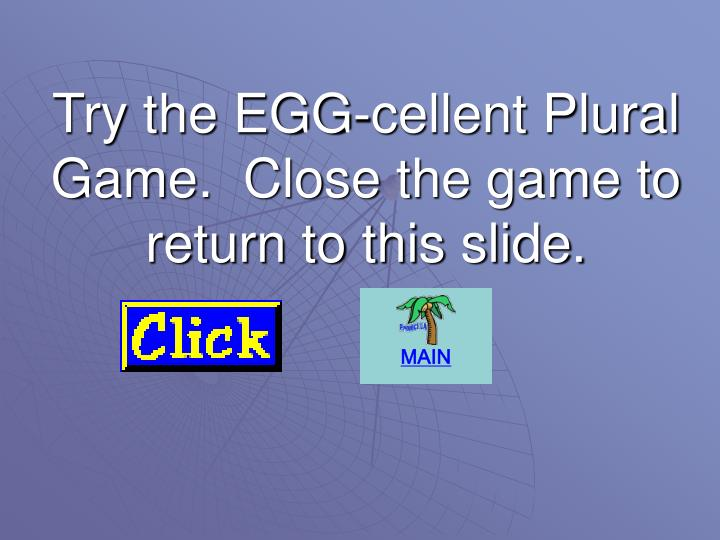 Try the EGG-cellent Plural Game.  Close the game to return to this slide.