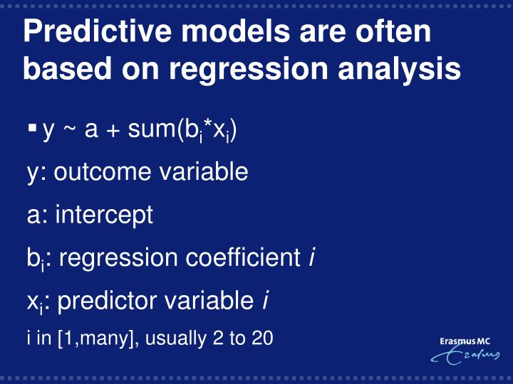 Predictive models are often based on regression analysis