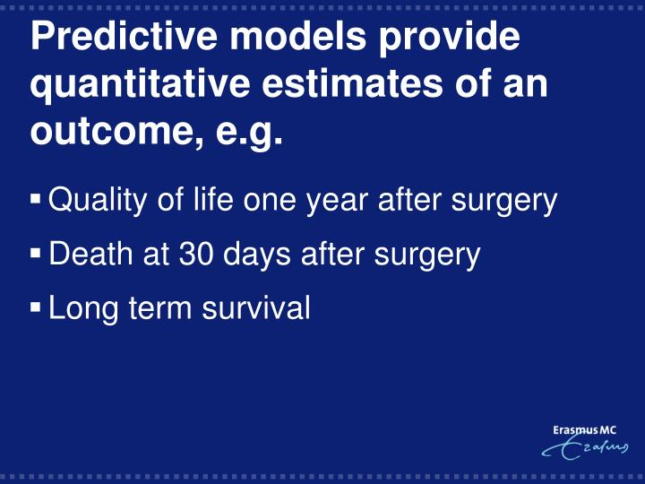 Predictive models provide quantitative estimates of an outcome, e.g.