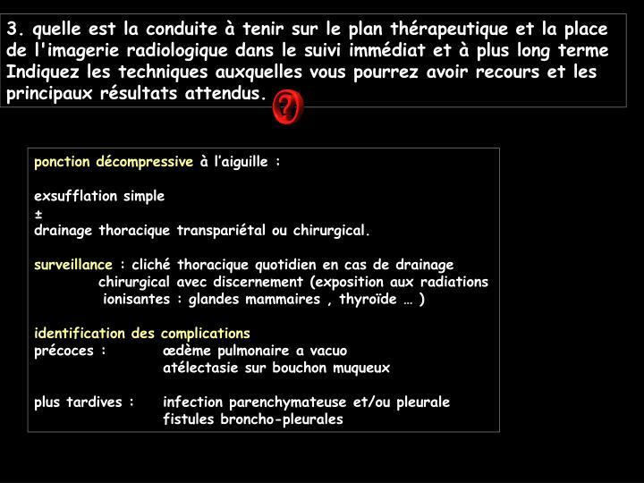3. quelle est la conduite à tenir sur le plan thérapeutique et la place de l'imagerie radiologique dans le suivi immédiat et à plus long terme