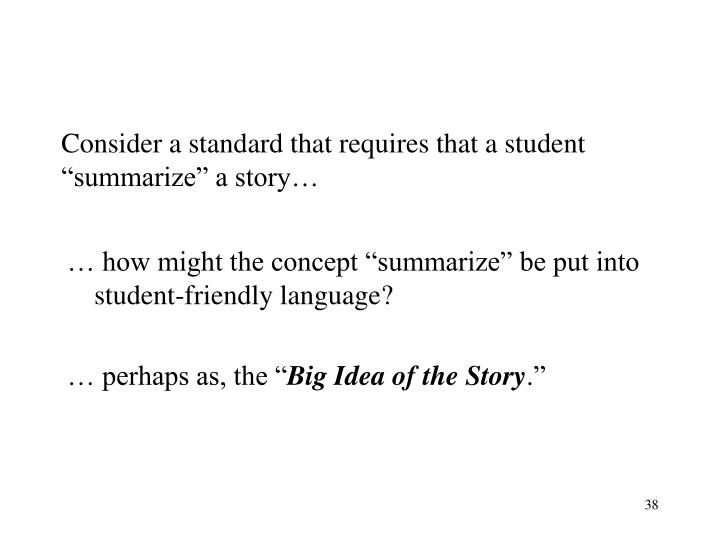 "Consider a standard that requires that a student ""summarize"" a story…"