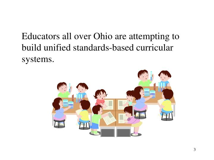 Educators all over Ohio are attempting to build unified standards-based curricular systems.