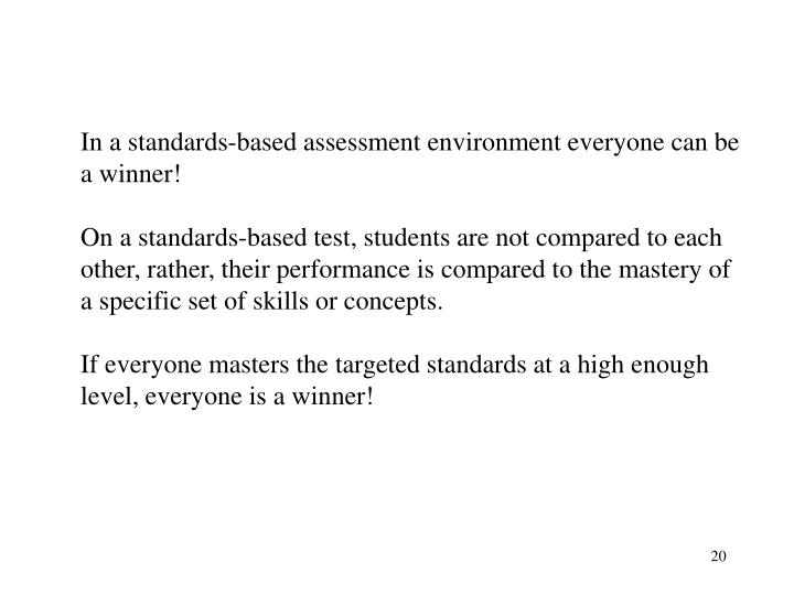 In a standards-based assessment environment everyone can be a winner!