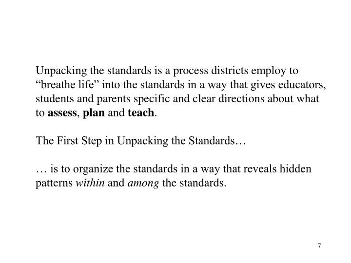 "Unpacking the standards is a process districts employ to ""breathe life"" into the standards in a way that gives educators, students and parents specific and clear directions about what to"