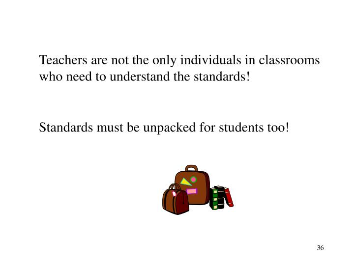 Teachers are not the only individuals in classrooms who need to understand the standards!