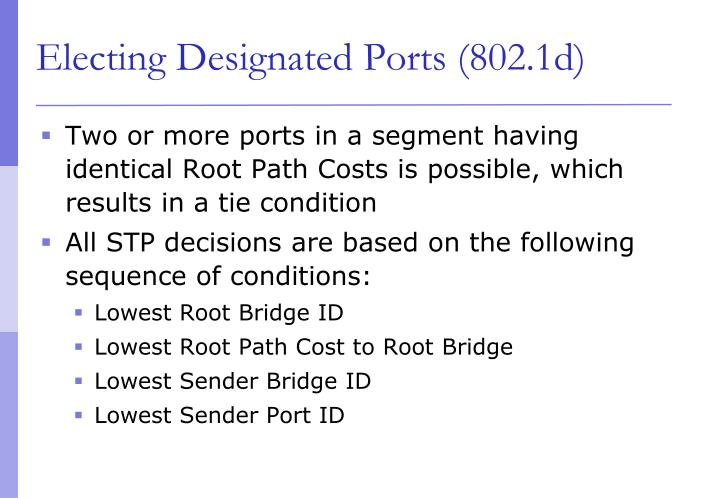 Two or more ports in a segment having identical Root Path Costs is possible, which results in a tie condition