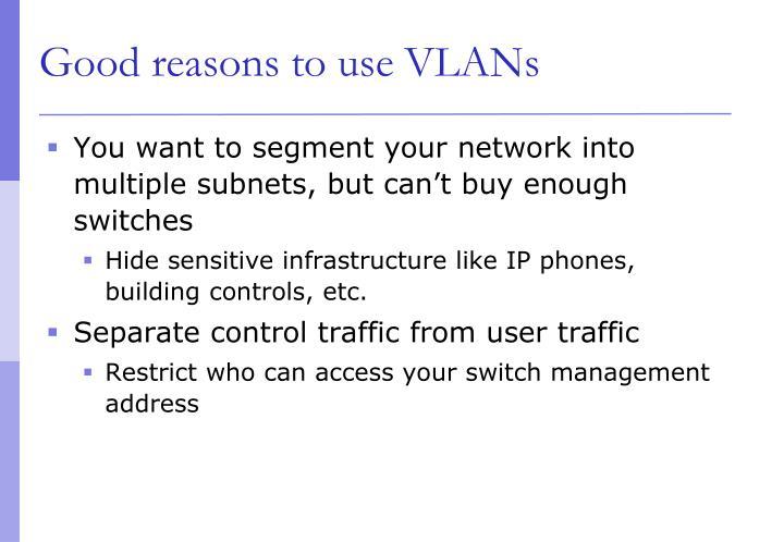 Good reasons to use VLANs