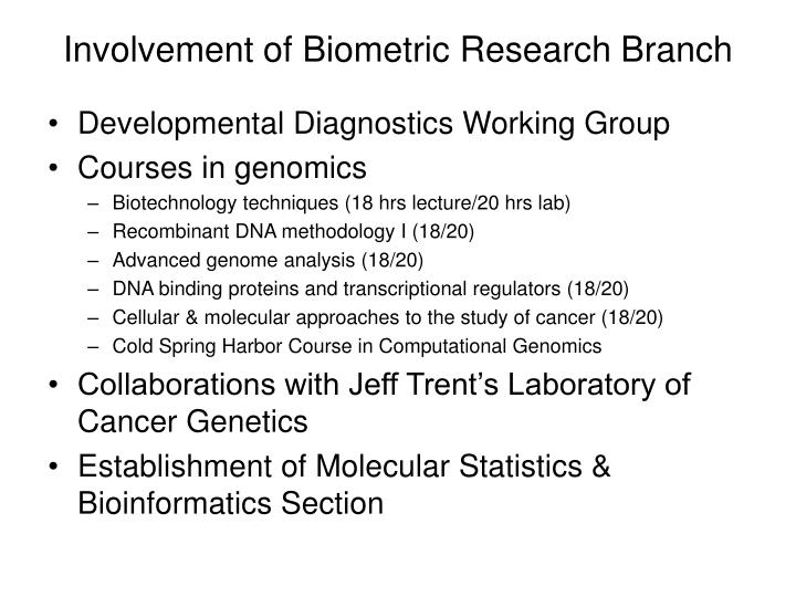 Involvement of Biometric Research Branch