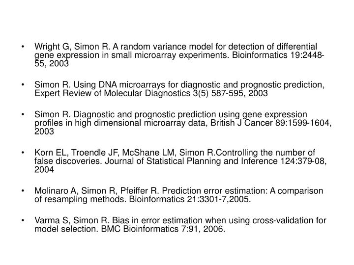 Wright G, Simon R. A random variance model for detection of differential gene expression in small microarray experiments. Bioinformatics 19:2448-55, 2003