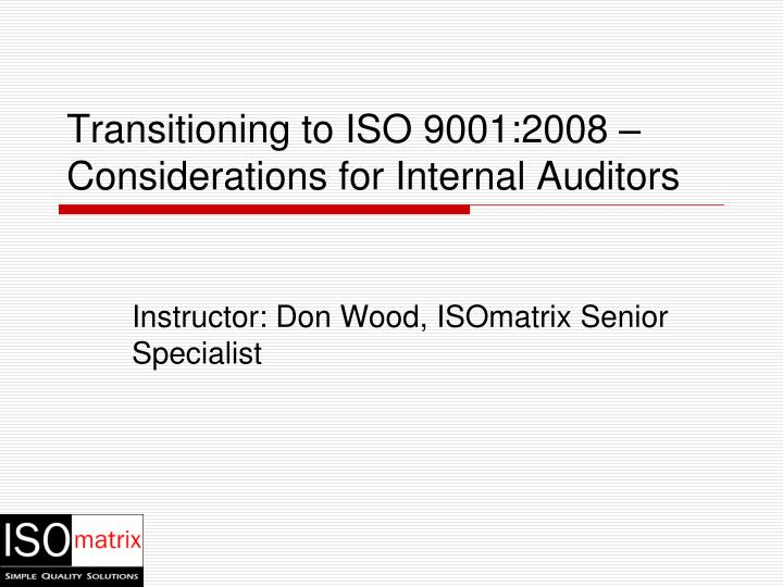 transitioning to iso 9001 2008 considerations for internal auditors