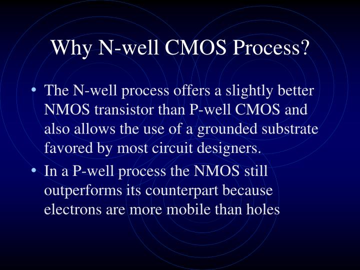 Why N-well CMOS Process?