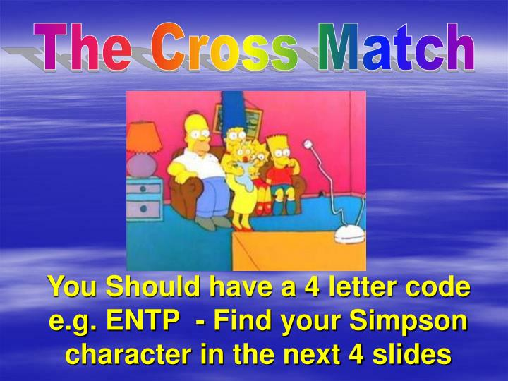 You Should have a 4 letter code e.g. ENTP  - Find your Simpson character in the next 4 slides