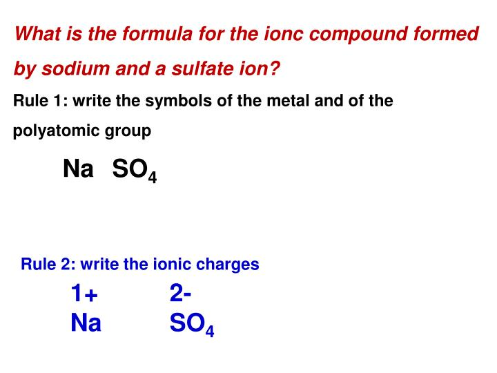 What is the formula for the ionc compound formed by sodium and a sulfate ion?