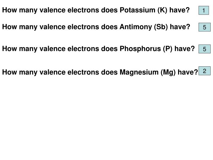 How many valence electrons does Potassium (K) have?