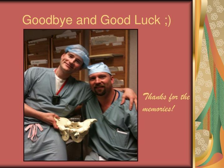 Goodbye and Good Luck ;)