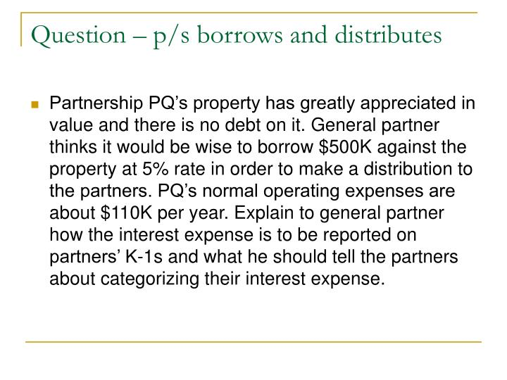 Question – p/s borrows and distributes