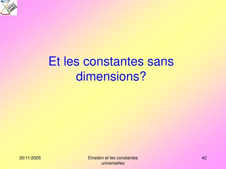 Et les constantes sans dimensions?