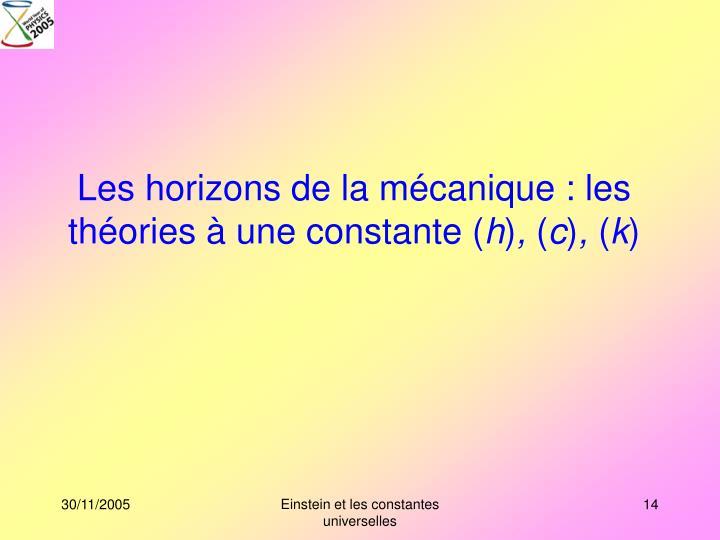 Les horizons de la mécanique : les théories à une constante (