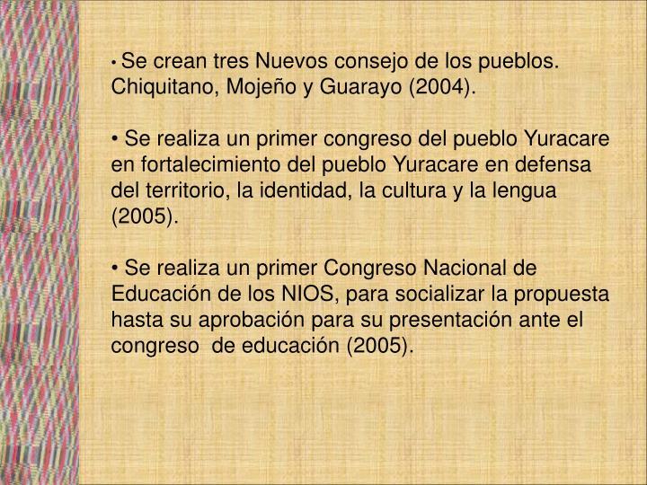 Se crean tres Nuevos consejo de los pueblos. Chiquitano, Mojeño y Guarayo (2004).