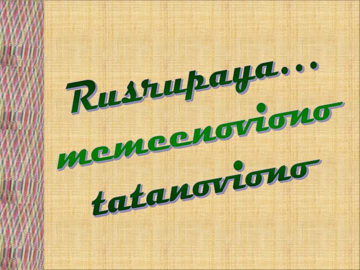 Rusrupaya…