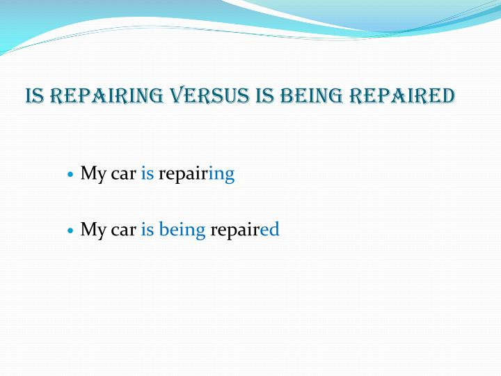 Is repairing Versus is being repaired