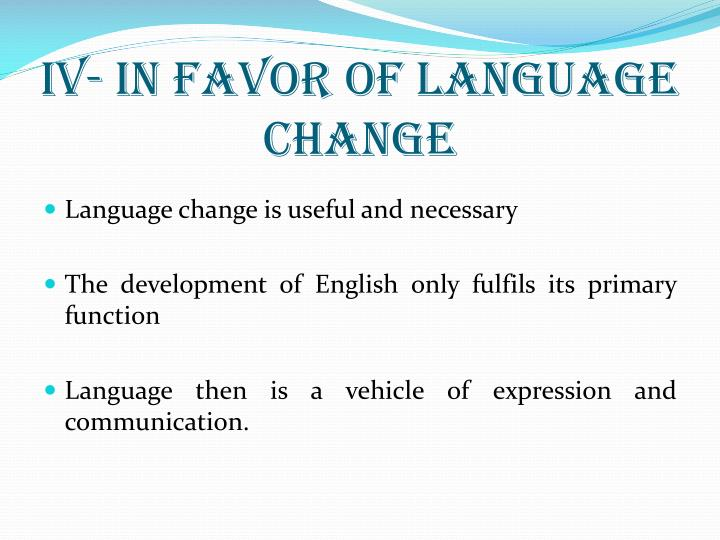 IV- in favor of Language Change