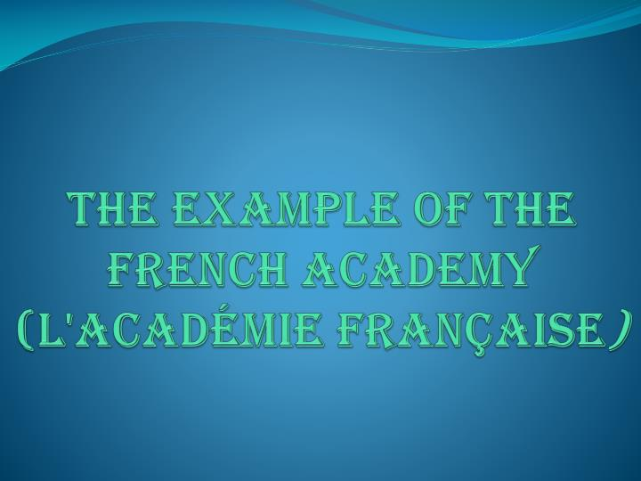 The Example of the French Academy (L'Académie française