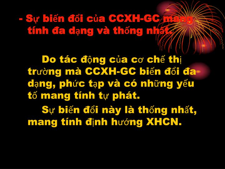 - Sự biến đổi của CCXH-GC mang tính đa dạng và thống nhất.