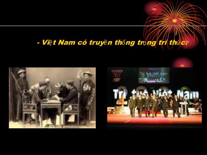 - Việt Nam có truyền thống trọng trí thức.
