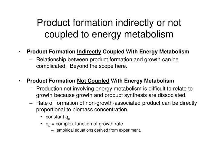Product formation indirectly or not coupled to energy metabolism