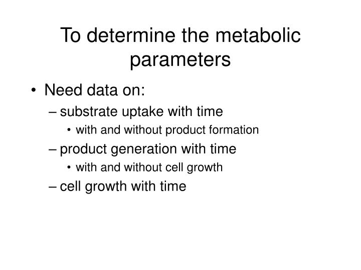 To determine the metabolic parameters