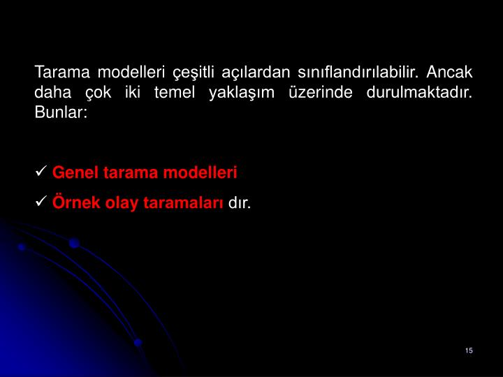 Tarama modelleri çeşitli açılardan sınıflandırılabilir. Ancak daha çok iki temel yaklaşım üzerinde durulmaktadır. Bunlar: