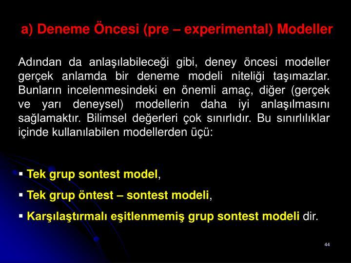 a) Deneme Öncesi (pre – experimental) Modeller
