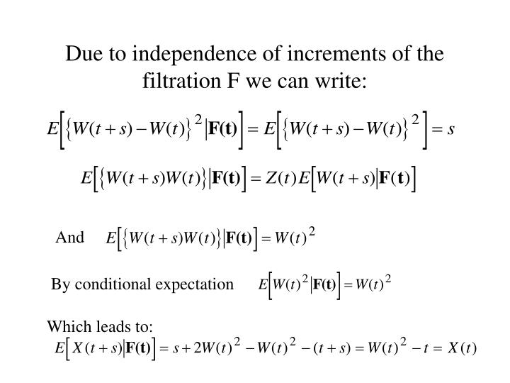 Due to independence of increments of the filtration F we can write: