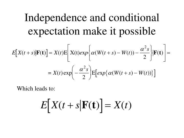 Independence and conditional expectation make it possible