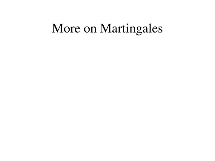 More on Martingales