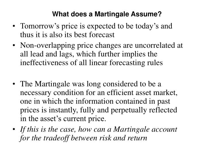 What does a Martingale Assume?