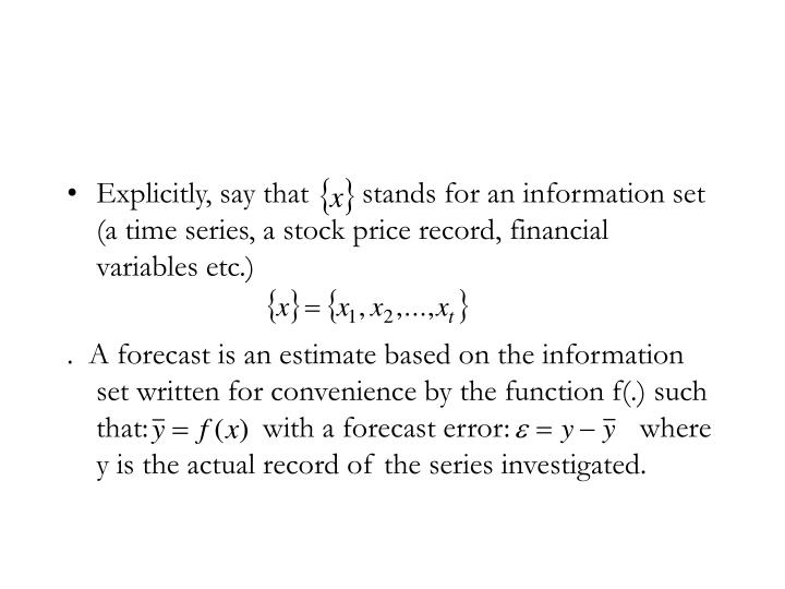 Explicitly, say that       stands for an information set (a time series, a stock price record, financial variables etc.)