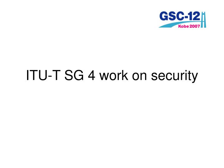 ITU-T SG 4 work on security