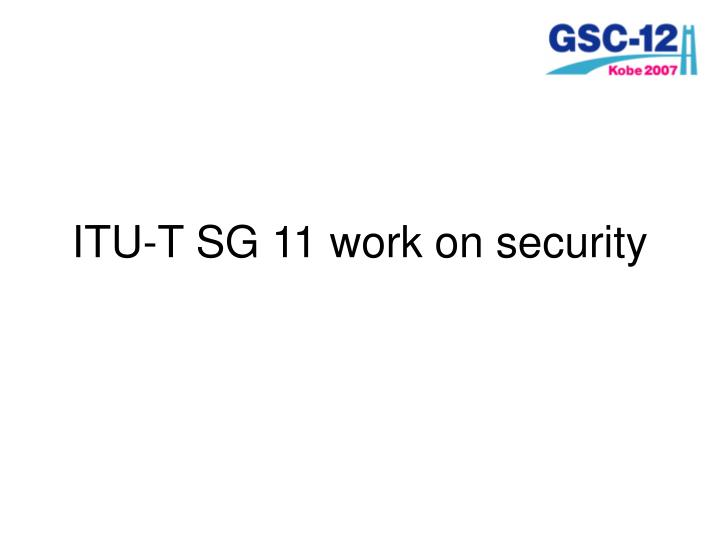 ITU-T SG 11 work on security