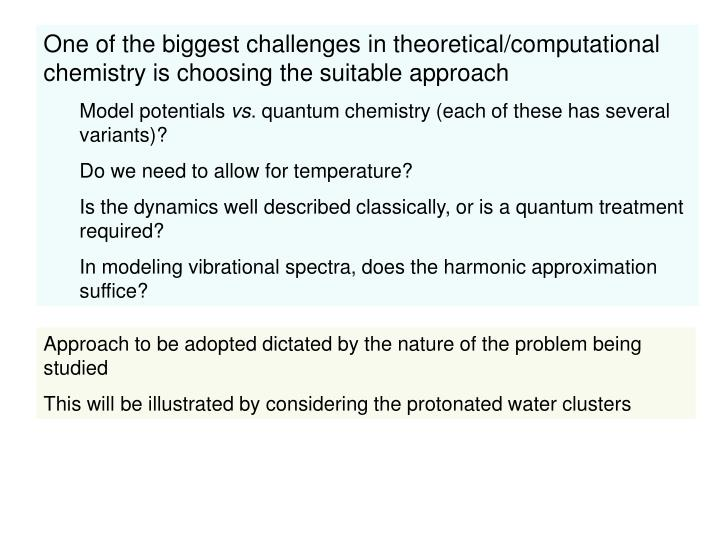 One of the biggest challenges in theoretical/computational chemistry is choosing the suitable approach